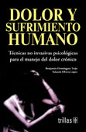 DOLOR Y SUFRIMIENTO HUMANO. MANUAL DE TECNICAS NO INVASIVAS PSICOLOGICAS