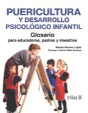 PUERICULTURA Y DESARROLLO PSICOLOGICO INFANTIL. GLOSARIO PARA EDUCADORAS PADRES Y MAESTROS