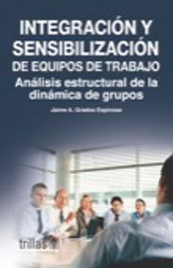 EQUIPOS DE TRABAJO INTEGRACION Y SENSIBILIZACION. ANALISIS ESTRUCTURAL DE LA DINAMICA DE GRUPOS