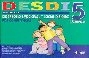 DESDI 5. PROGRAMA DE DESARROLLO EMOCIONAL Y SOCIAL DIRIGIDO POR COMPETENCIAS PRIMARIA / 2 ED.
