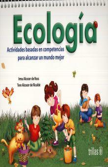 ECOLOGIA ACTIVIDADES BASADAS EN COMPETENCIAS PARA ALCANZAR UN MUNDO MEJOR. PREESCOLAR / 2 ED.