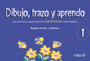 DIBUJO TRAZO Y APRENDO 1. LOS PRIMEROS PASOS HACIA LA COMPETENCIA COMUNICATIVA PREESCOLAR / 2 ED.