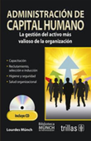 ADMINISTRACION DE CAPITAL HUMANO. LA GESTION DEL ACTIVO MAS VALIOSO DE LA ORGANIZACION (INCLUYE CD)