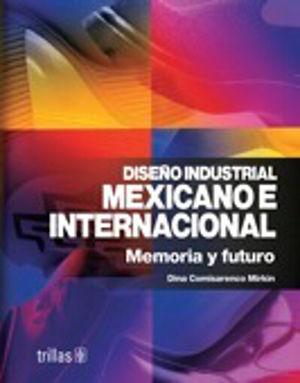 DISEÑO INDUSTRIAL MEXICANO E INTERNACIONAL. MEMORIA Y FUTURO
