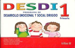 DESDI 1. PROGRAMA DE DESARROLLO EMOCIONAL Y SOCIAL DIRIGIDO POR COMPETENCIAS PRIMARIA / 2 ED.