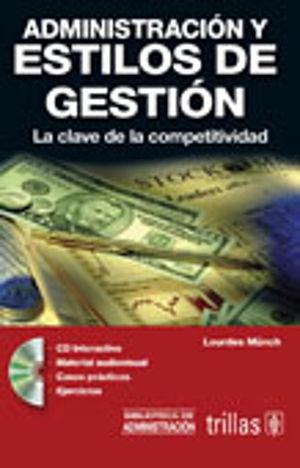 ADMINISTRACION Y ESTILOS DE GESTION. LA CLAVE DE LA COMPETITIVIDAD (INCLUYE CD)