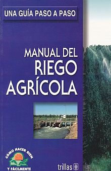 MANUAL DEL RIEGO AGRICOLA / UNA GUIA PASO A PASO