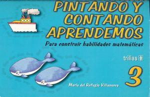 PINTANDO Y CONTANDO APRENDEMOS 3. PARA CONSTRUIR HABILIDADES MATEMATICAS PREESCOLAR / 2 ED.