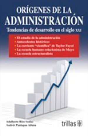 ORIGENES DE LA ADMINISTRACION. TENDENCIAS DE DESARROLLO EN EL SIGLO XXI / 3 ED.