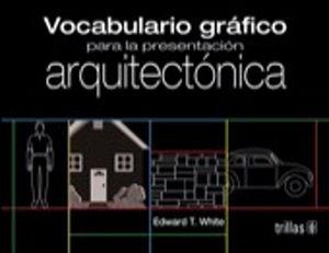 VOCABULARIO GRAFICO PARA LA PRESENTACION ARQUITECTONICA / 3 ED.