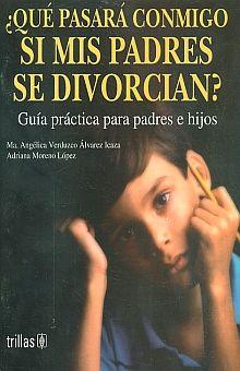 QUE PASARA CONMIGO SI MIS PADRES SE DIVORCIAN. GUIA PRACTICA PARA PADRES E HIJOS
