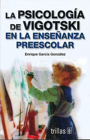 PSICOLOGIA DE VIGOTSKI EN LA ENSEÑANZA PREESCOLAR, LA