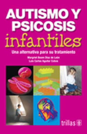 AUTISMO Y PSICOSIS INFANTILES. UNA ALTERNATIVA PARA SU TRATAMIENTO