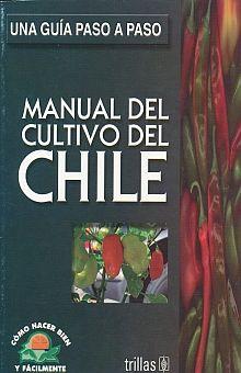 MANUAL DEL CULTIVO DEL CHILE / UNA GUIA PASO A PASO