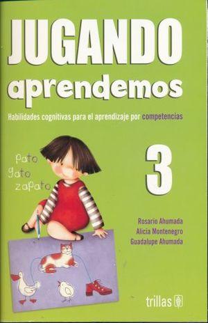 JUGANDO APRENDEMOS 3 HABILIDADES COGNITIVAS PARA EL APRENDIZAJE POR COMPETENCIAS. PREESCOLAR / 3 ED.