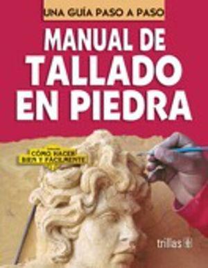 MANUAL DE TALLADO EN PIEDRA. UNA GUIA PASO A PASO