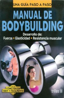 MANUAL DE BODYBUILDING. UNA GUIA PASO A PASO