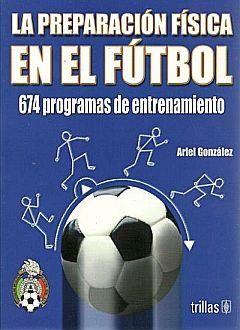 PREPARACION FISICA EN EL FUTBOL, LA. 674 PROGRAMAS DE ENTRENAMIENTO / 2 ED.
