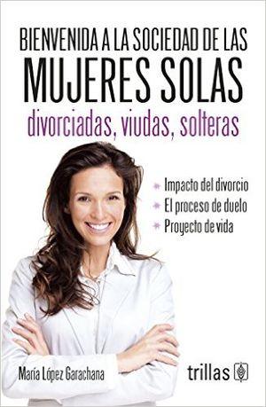 BIENVENIDA A LA SOCIEDAD DE LAS MUJERES SOLAS. DIVORCIADAS VIUDAS SOLTERAS