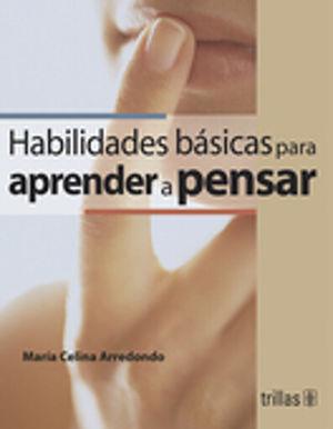 HABILIDADES BASICAS PARA APRENDER A PENSAR