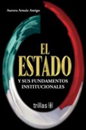 ESTADO Y SUS FUNDAMENTOS INSTITUCIONALES, EL