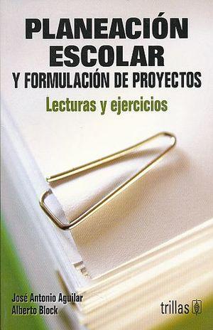 PLANEACION ESCOLAR Y FORMULACION DE PROYECTOS. LECTURAS Y EJERCICIOS / 3 ED.