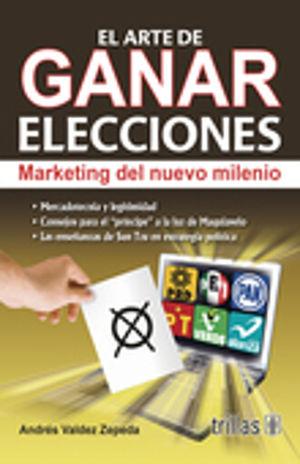 ARTE DE GANAR ELECCIONES, EL. MARKETING DEL NUEVO MILENIO