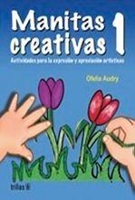 MANITAS CREATIVAS 1 ANUALIDADES PARA FAVORECER LA EXPRESION ARTISTICA DEL NIÑO. PREESCOLAR