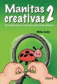MANITAS CREATIVAS 2 MANUALIDADES PARA FAVORECER LA EXPRESION ARTISTICA DEL NIÑO. PREESCOLAR