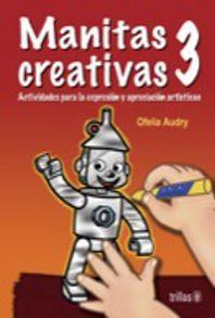 MANITAS CREATIVAS 3 ACTIVIDADES PARA LA EXPRESION Y APRECIACION ARTISTICAS. PREESCOLAR