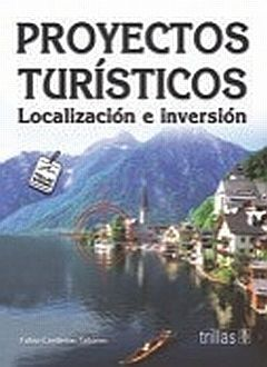 PROYECTOS TURISTICOS. LOCALIZACION E INVERSION / 2 ED.