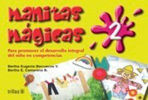 MANITAS MAGICAS 2 PARA PROMOVER EL DESARROLLO INTEGRAL DEL NIÑO EN COMPETENCIAS. PREESCOLAR / 2 ED.