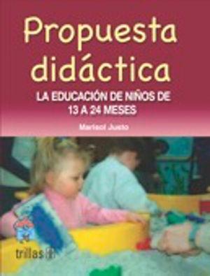 PROPUESTA DIDACTICA. LA EDUCACION DE NIÑOS DE 13 A 24 MESES