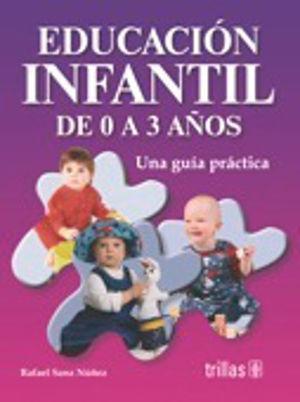 EDUCACION INFANTIL DE 0 A 3 AÑOS. UNA GUIA PRACTICA