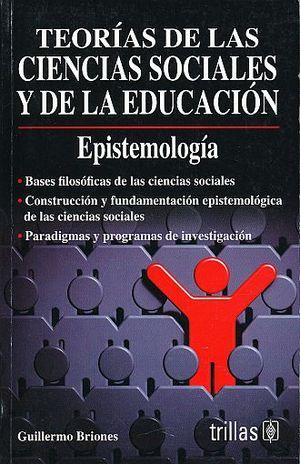 TEORIAS DE LAS CIENCIAS SOCIALES Y DE LA EDUCACION. EPISTEMOLOGIA