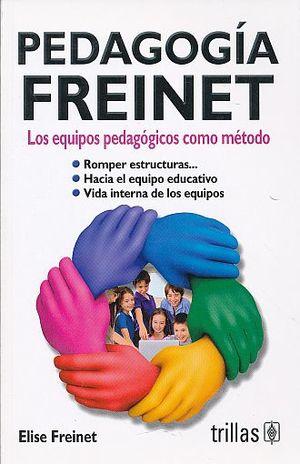 PEDAGOGIA FREINET. LOS EQUIPOS PEDAGOGICOS COMO METODO / 2 ED.