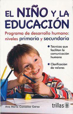 NIÑO Y LA EDUCACION, EL. PROGRAMA DE DESARROLLO HUMANO. NIVELES PRIMARIA Y SECUNDARIA / 2 ED.