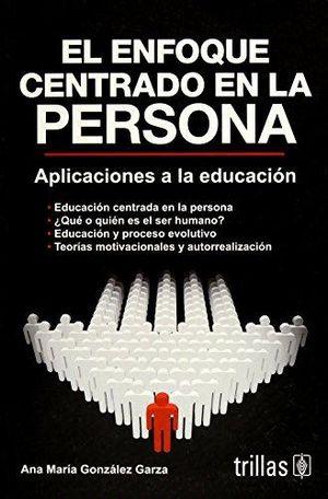 ENFOQUE CENTRADO EN LA PERSONA, EL (APLICACIONES A LA EDUCACION)