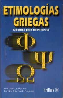 ETIMOLOGIAS GRIEGAS. MODULOS PARA BACHILLERATO / 2 ED.