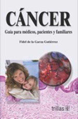 CANCER. GUIA PARA MEDICOS PACIENTES Y FAMILIARES