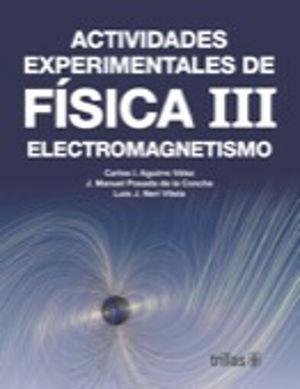 ACTIVIDADES EXPERIMENTALES DE FISICA III. ELECTROMAGNETISMO BACHILLERATO