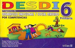 DESDI 6. PROGRAMA EMOCIONAL Y SOCIAL DIRIGIDO POR COMPETENCIAS PRIMARIA / 2 ED.