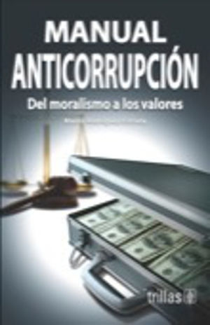 MANUAL ANTICORRUPCION. DEL MORALISMO A LOS VALORES