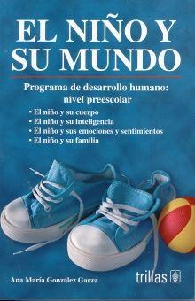 NIÑO Y SU MUNDO, EL. PROGRAMA DE DESARROLLO HUMANO. NIVEL PREESCOLAR