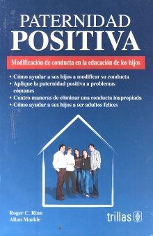 PATERNIDAD POSITIVA. MODIFICACION DE CONDUCTA EN LA EDUCACION DE LOS HIJOS / 3 ED.