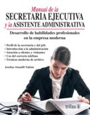 MANUAL DE LA SECRETARIA EJECUTIVA Y LA ASISTENTE ADMINISTRATIVA / 2 ED.