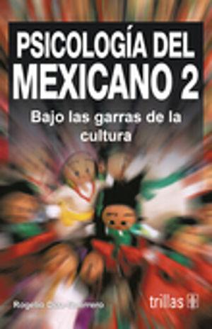 PSICOLOGIA DEL MEXICANO 2. BAJO LAS GARRAS DE LA CULTURA / 2 ED.