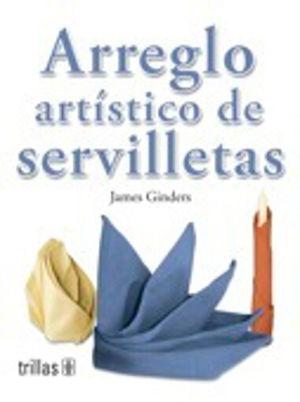 ARREGLO ARTISTICO DE SERVILLETAS / 2 ED.