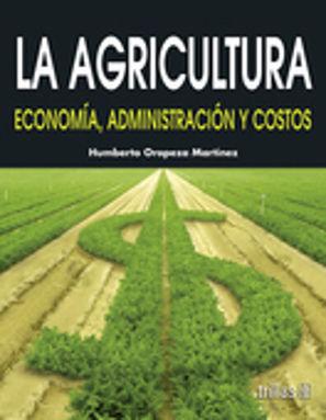 AGRICULTURA, LA. ECONOMIA ADMINISTRACION Y COSTOS