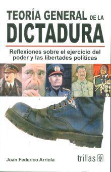 TEORIA GENERAL DE LA DICTADURA. REFLEXIONES SOBRE EL EJERCICIO DEL PODER Y LAS LIBERTADES POLITICAS